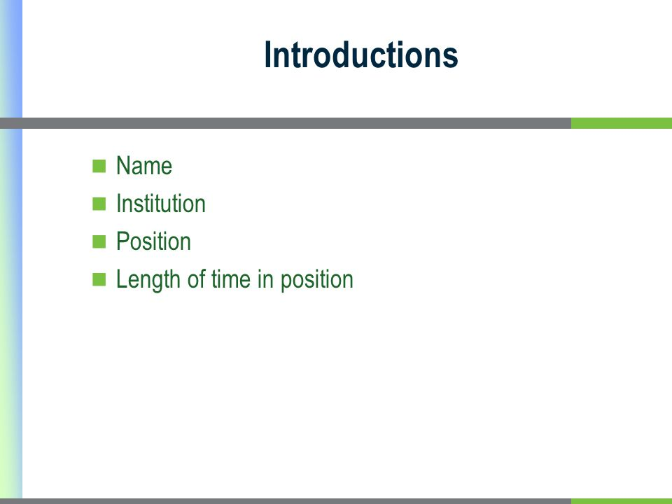 Introductions Name Institution Position Length of time in position