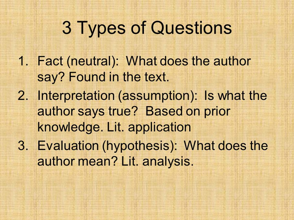 3 Types of Questions 1.Fact (neutral): What does the author say.