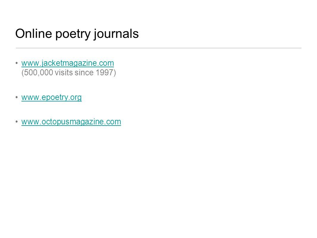 Online poetry journals www.jacketmagazine.com (500,000 visits since 1997)www.jacketmagazine.com www.epoetry.org www.octopusmagazine.com