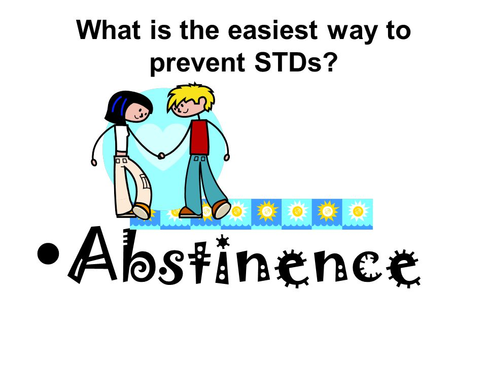 What is the easiest way to prevent STDs? Abstinence