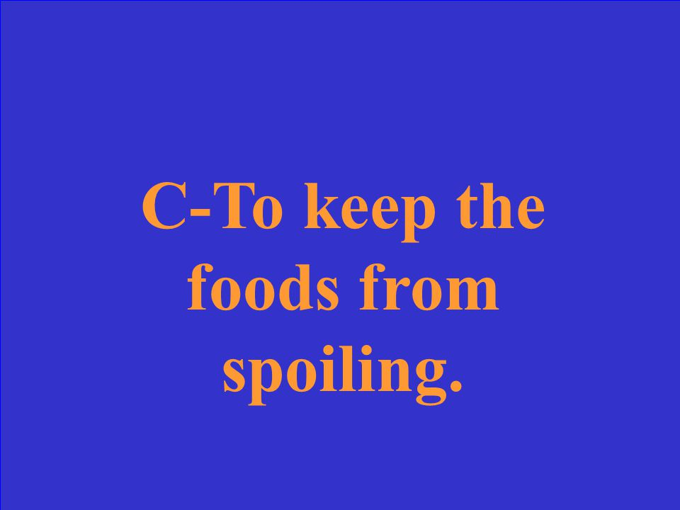 C-To keep the foods from spoiling.