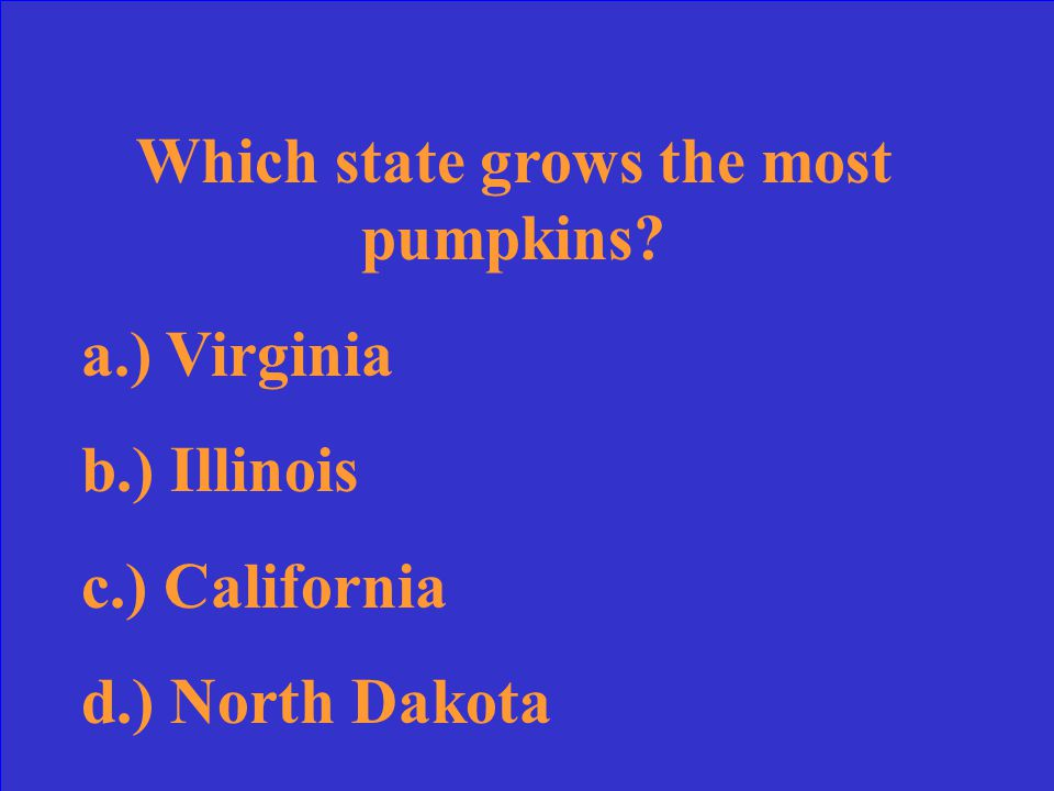 Which state grows the most pumpkins? a.) Virginia b.) Illinois c.) California d.) North Dakota