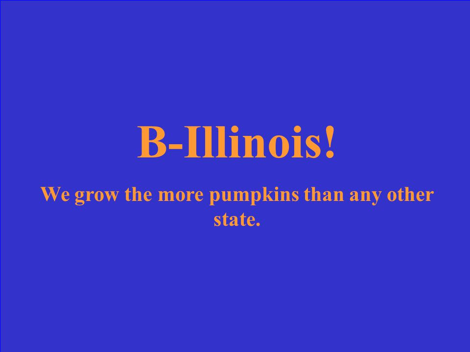 Which state grows the most pumpkins a.) Virginia b.) Illinois c.) California d.) North Dakota