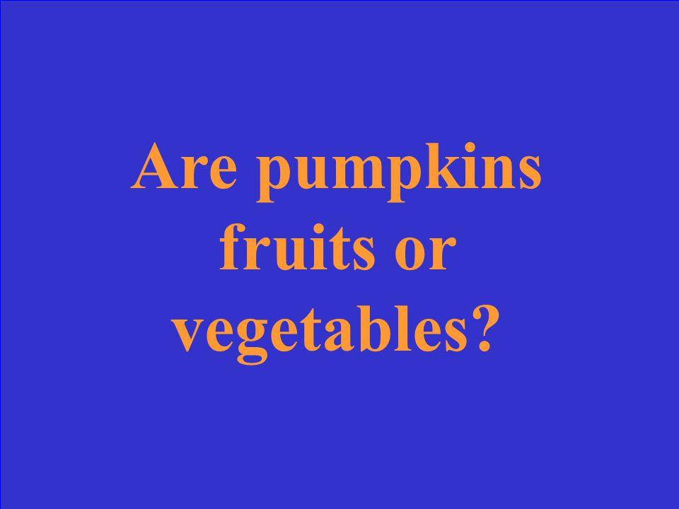 Are pumpkins fruits or vegetables?