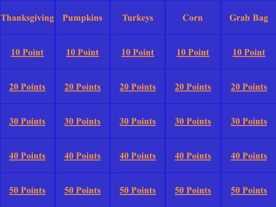 PumpkinsCornGrab Bag 10 Point 20 Points 30 Points 40 Points 50 Points 10 Point 20 Points 30 Points 40 Points 50 Points 30 Points 40 Points 50 Points TurkeysThanksgiving