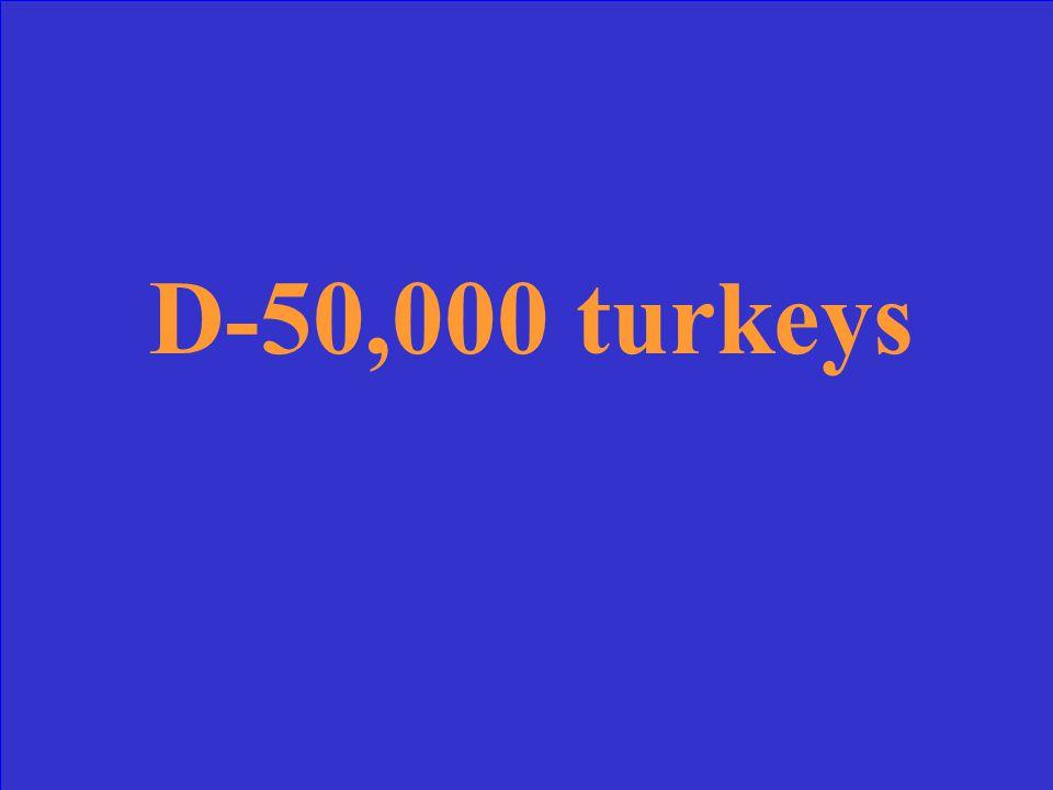 D-50,000 turkeys