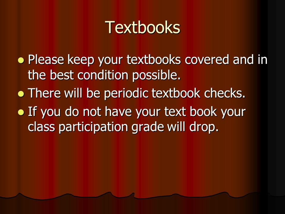 Textbooks Please keep your textbooks covered and in the best condition possible.