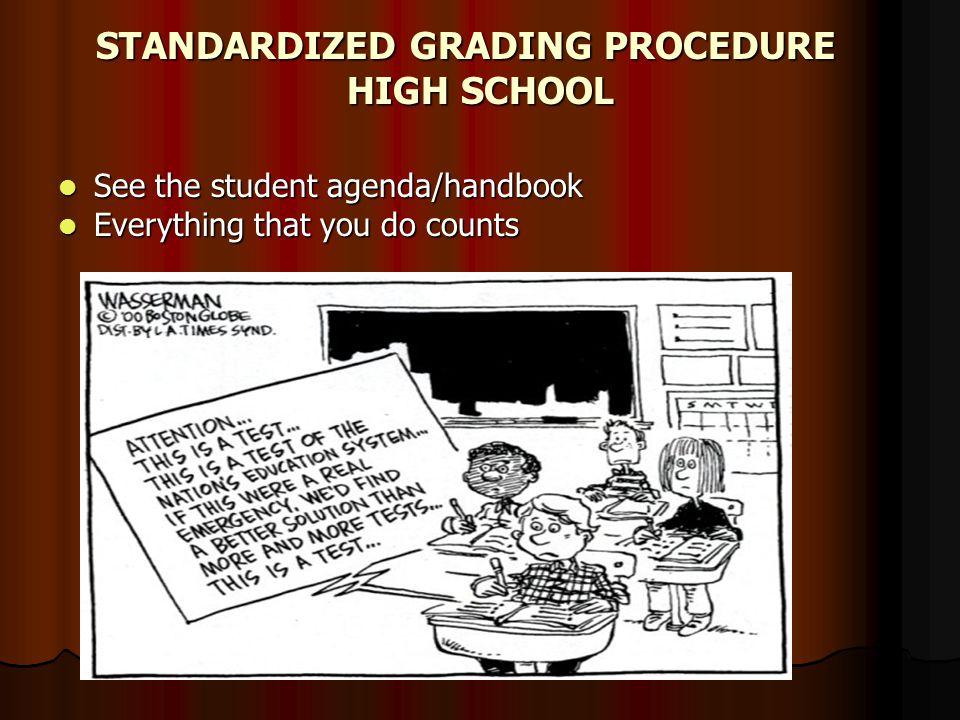 STANDARDIZED GRADING PROCEDURE HIGH SCHOOL See the student agenda/handbook See the student agenda/handbook Everything that you do counts Everything that you do counts