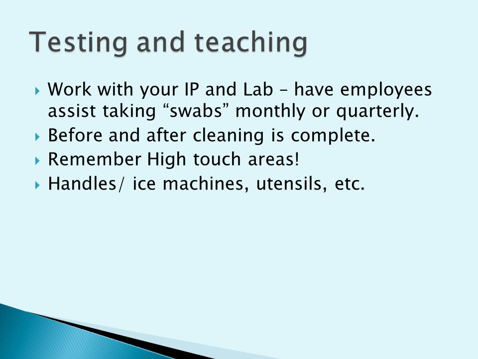  Work with your IP and Lab – have employees assist taking swabs monthly or quarterly.