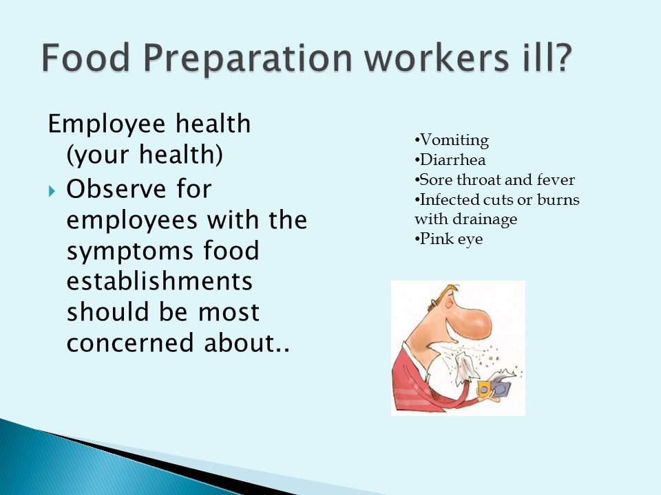 Employee health (your health)  Observe for employees with the symptoms food establishments should be most concerned about..