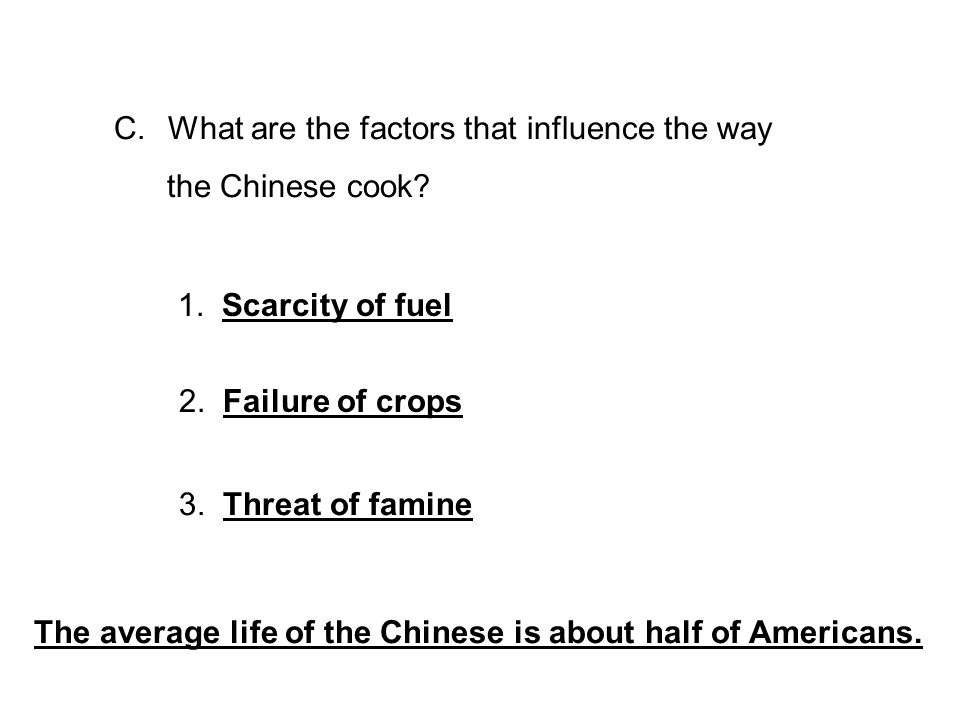 C. What are the factors that influence the way the Chinese cook.