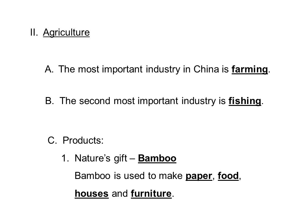 II. Agriculture A. The most important industry in China is farming.