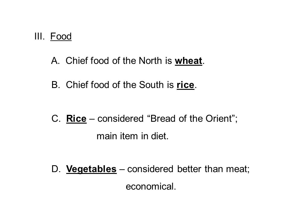 III. Food A. Chief food of the North is wheat. B.