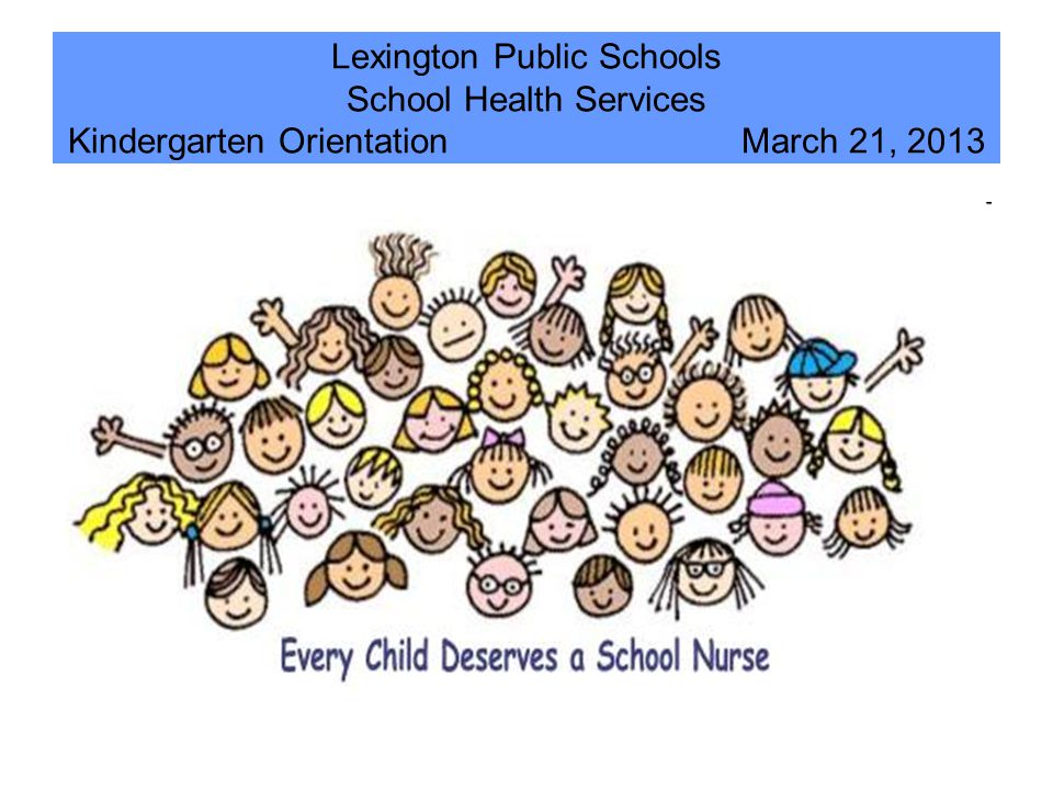 Lexington Public Schools School Health Services Kindergarten Orientation March 21, 2013