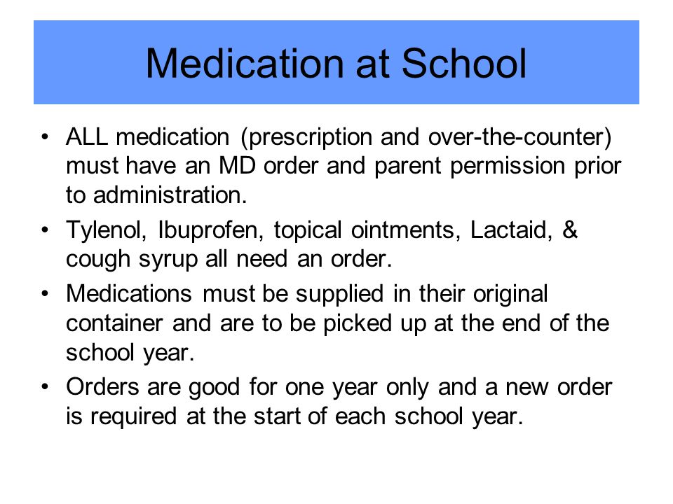 Medication at School ALL medication (prescription and over-the-counter) must have an MD order and parent permission prior to administration.