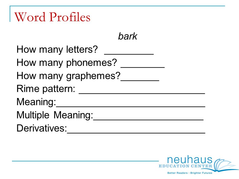 Word Profiles bark How many letters. _________ How many phonemes.
