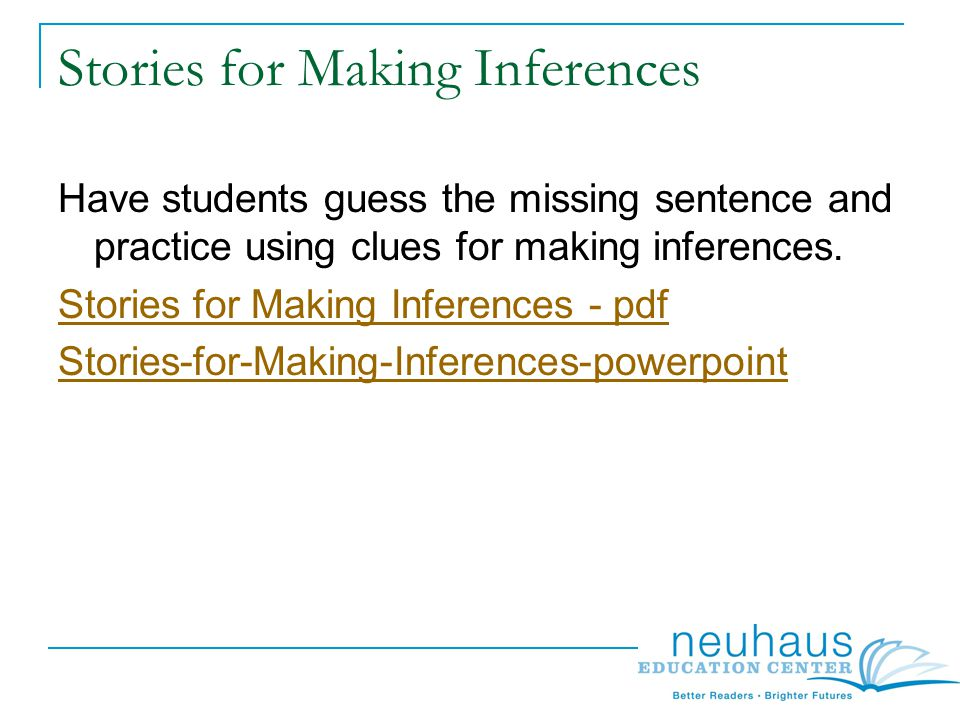 Stories for Making Inferences Have students guess the missing sentence and practice using clues for making inferences.