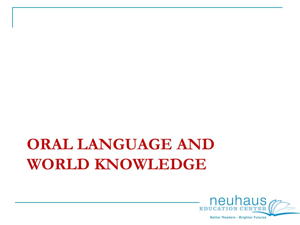 ORAL LANGUAGE AND WORLD KNOWLEDGE