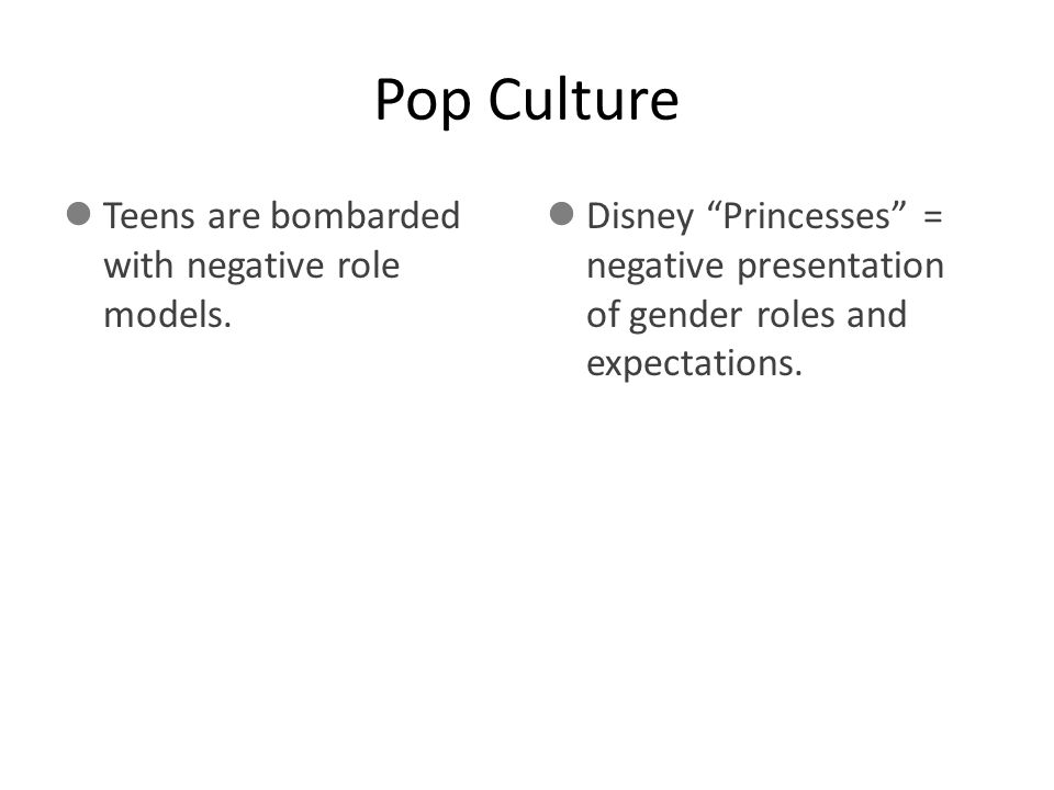 """Pop Culture Teens are bombarded with negative role models. Disney """"Princesses"""" = negative presentation of gender roles and expectations."""