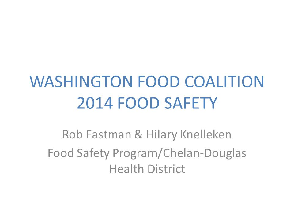 WASHINGTON FOOD COALITION 2014 FOOD SAFETY Rob Eastman & Hilary Knelleken Food Safety Program/Chelan-Douglas Health District