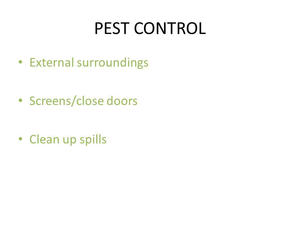 PEST CONTROL External surroundings Screens/close doors Clean up spills