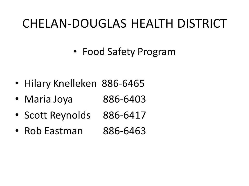 CHELAN-DOUGLAS HEALTH DISTRICT Food Safety Program Hilary Knelleken 886-6465 Maria Joya 886-6403 Scott Reynolds 886-6417 Rob Eastman 886-6463