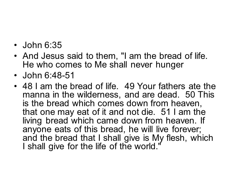 John 6:35 And Jesus said to them, I am the bread of life.