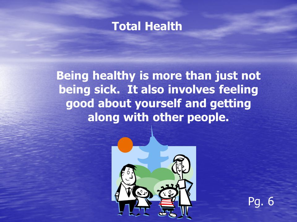 Health is a combination of physical, mental/emotional, and social well-being. Health Triangle Pg. 6