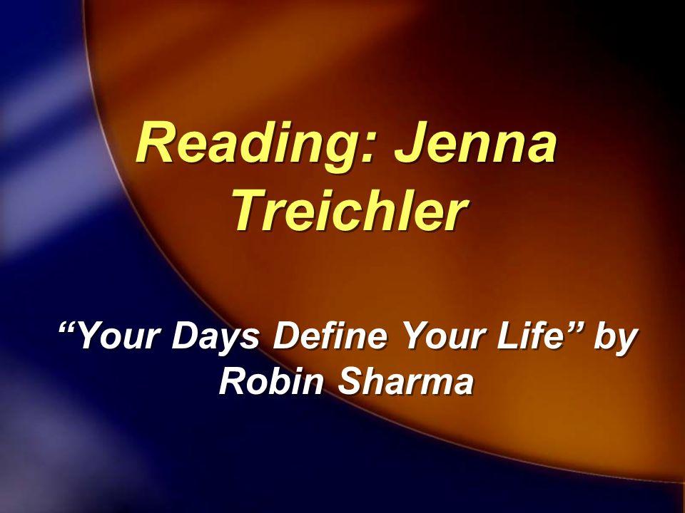 Reading: Jenna Treichler Your Days Define Your Life by Robin Sharma Reading: Jenna Treichler Your Days Define Your Life by Robin Sharma