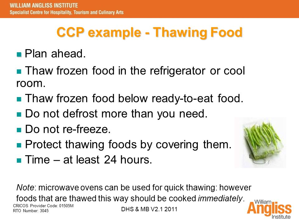 CRICOS Provider Code: 01505M RTO Number: 3045 DHS & MB V2.1 2011 CCP example - Thawing Food Plan ahead. Thaw frozen food in the refrigerator or cool r