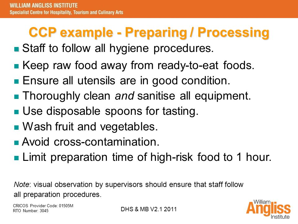 CRICOS Provider Code: 01505M RTO Number: 3045 DHS & MB V2.1 2011 CCP example - Preparing / Processing Staff to follow all hygiene procedures. Keep raw
