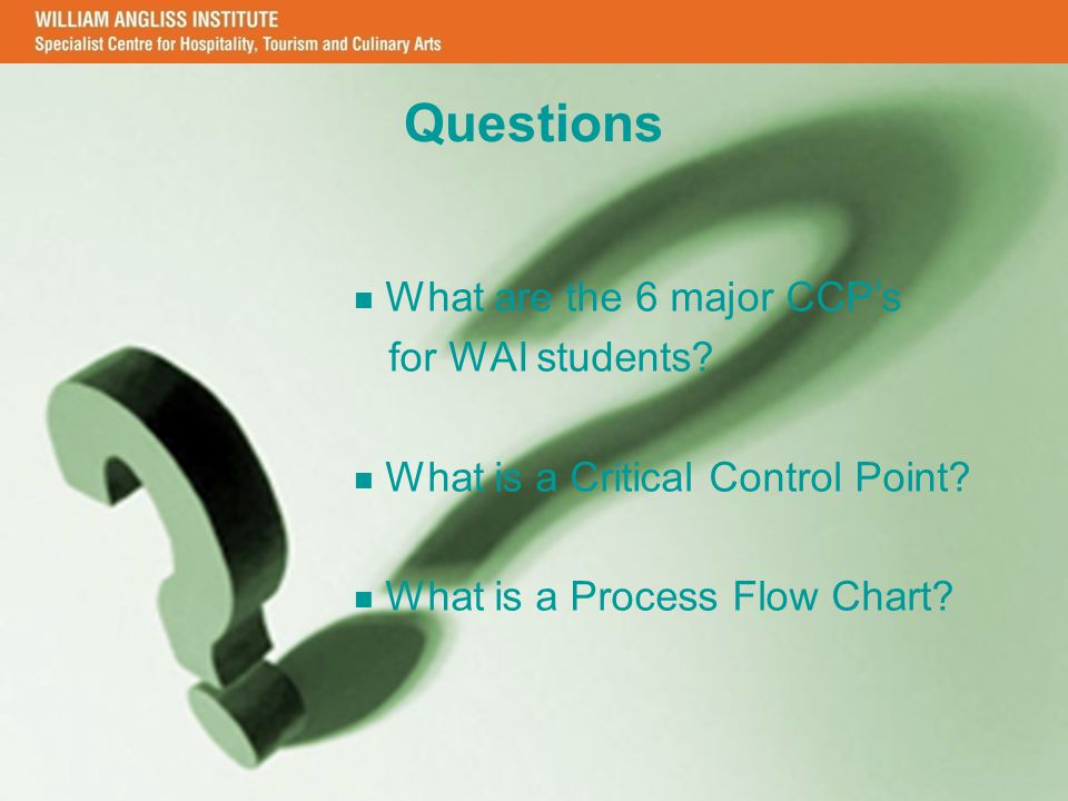 CRICOS Provider Code: 01505M RTO Number: 3045 DHS & MB V2.1 2011 Questions What are the 6 major CCP's for WAI students? What is a Critical Control Poi