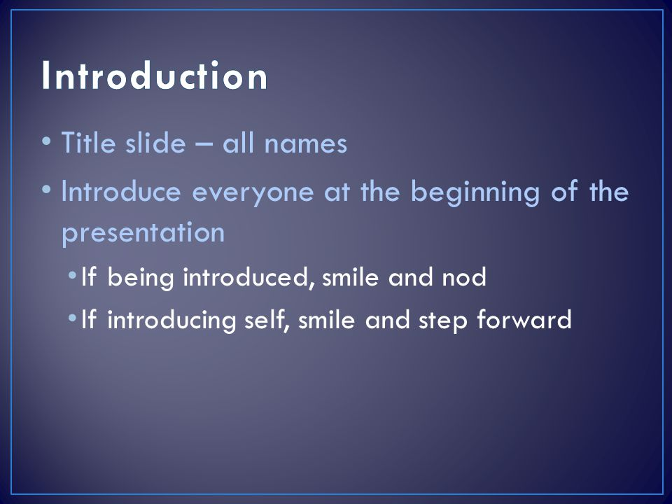 Title slide – all names Introduce everyone at the beginning of the presentation If being introduced, smile and nod If introducing self, smile and step forward