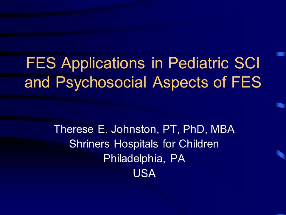 FES Applications in Pediatric SCI and Psychosocial Aspects of FES Therese E.