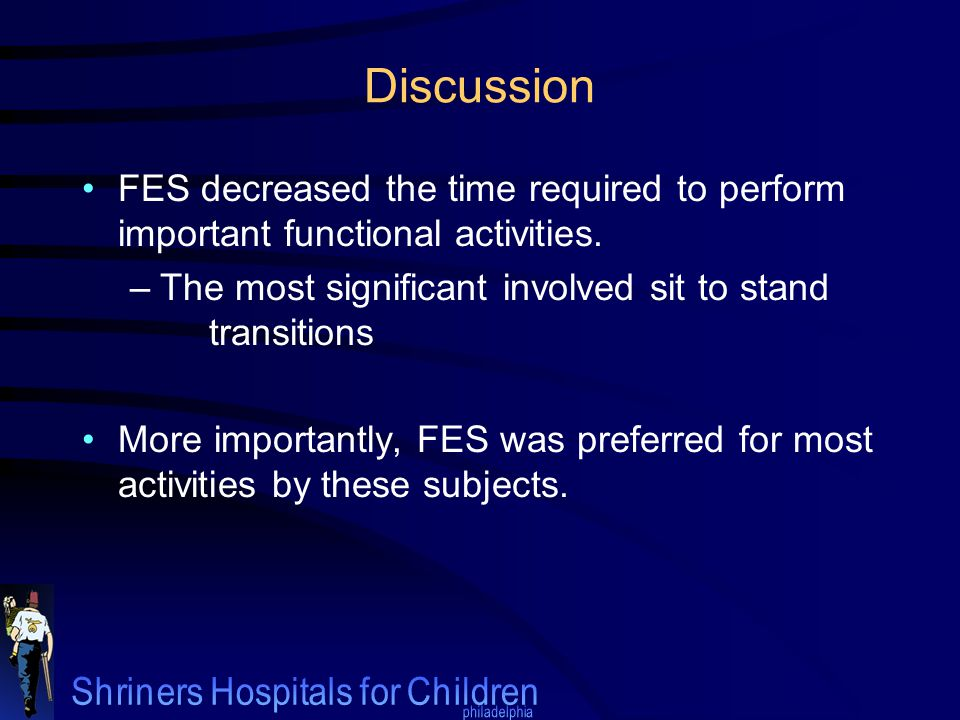 Discussion FES decreased the time required to perform important functional activities. –The most significant involved sit to stand transitions More im