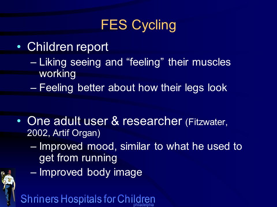 "FES Cycling Children report –Liking seeing and ""feeling"" their muscles working –Feeling better about how their legs look One adult user & researcher ("