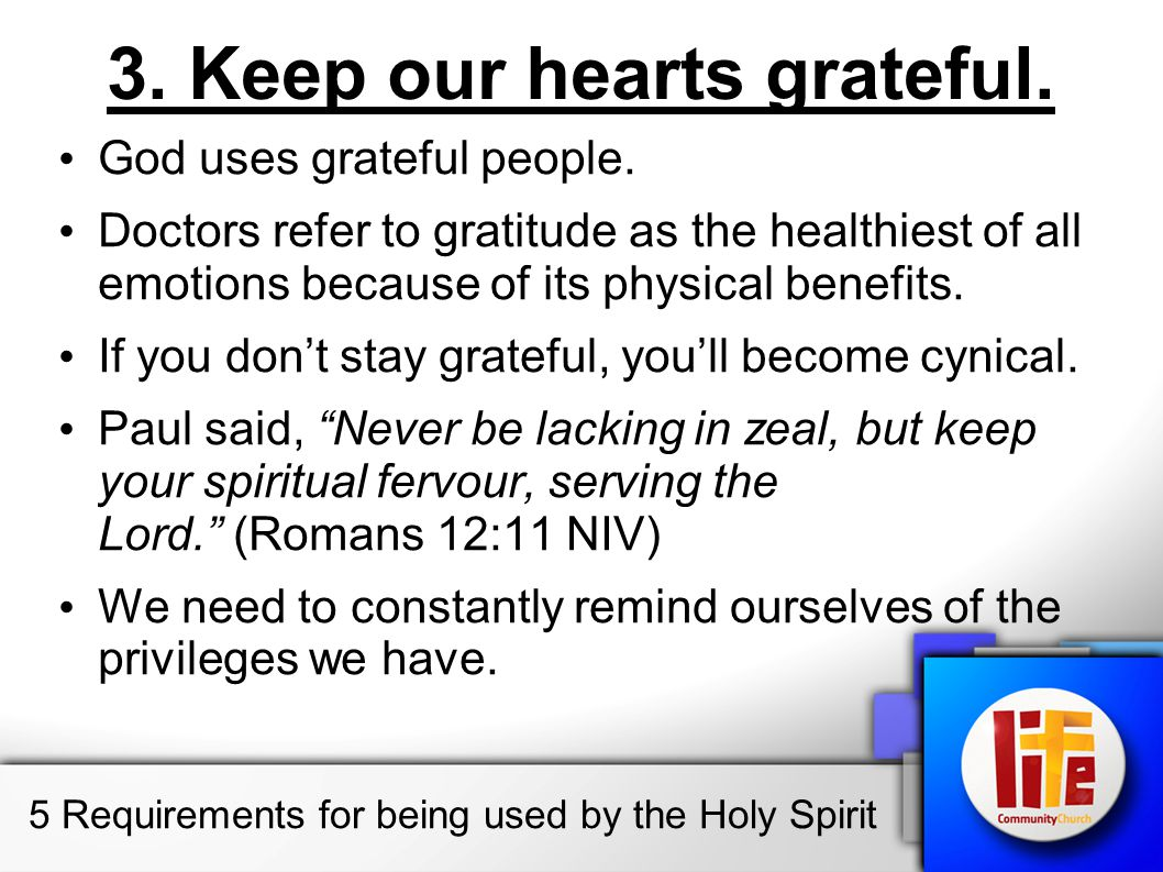 3. Keep our hearts grateful. God uses grateful people.
