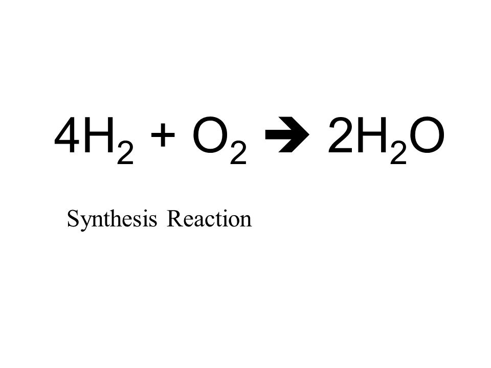 4H 2 + O 2  2H 2 O Synthesis Reaction