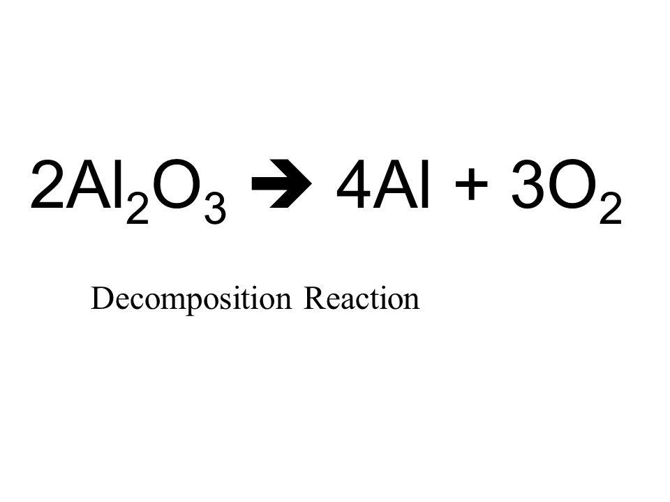 2Al 2 O 3  4Al + 3O 2 Decomposition Reaction