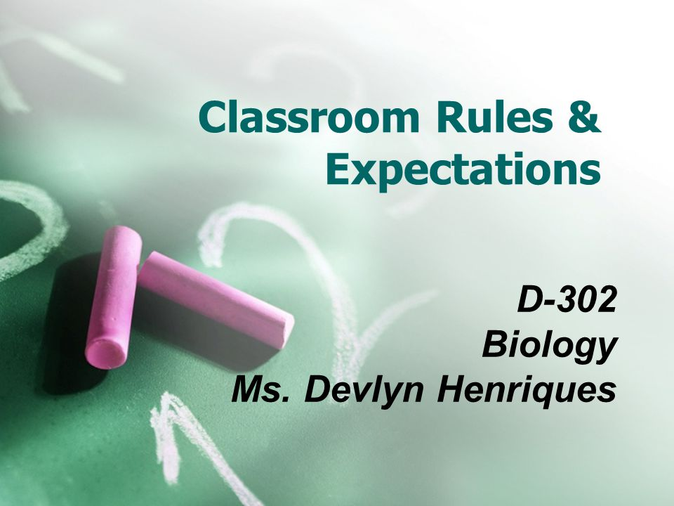 Classroom Rules & Expectations D-302 Biology Ms. Devlyn Henriques