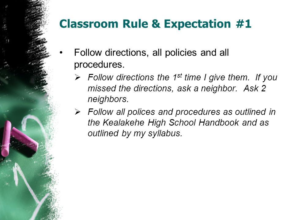 Classroom Rule & Expectation #1 Follow directions, all policies and all procedures.