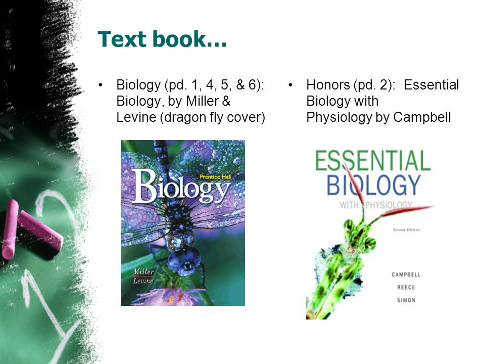 Text book… Biology (pd. 1, 4, 5, & 6): Biology, by Miller & Levine (dragon fly cover) Honors (pd.