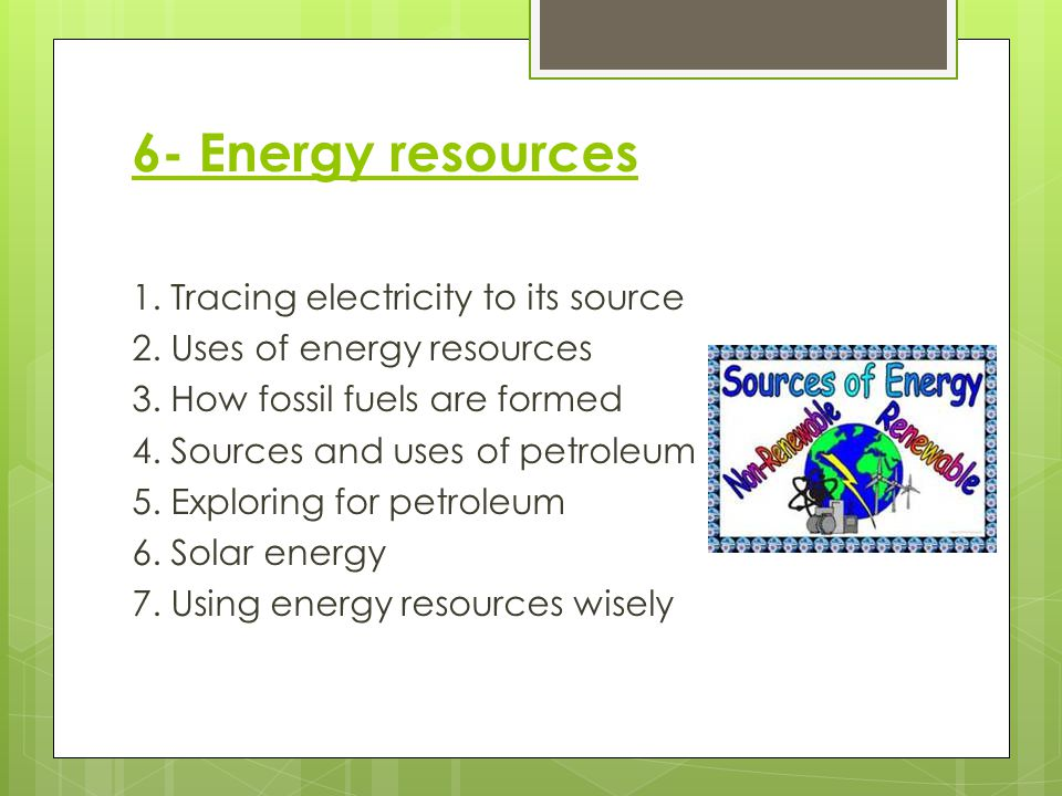 6- Energy resources 1. Tracing electricity to its source 2.