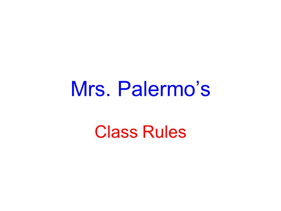 Mrs. Palermo's Class Rules