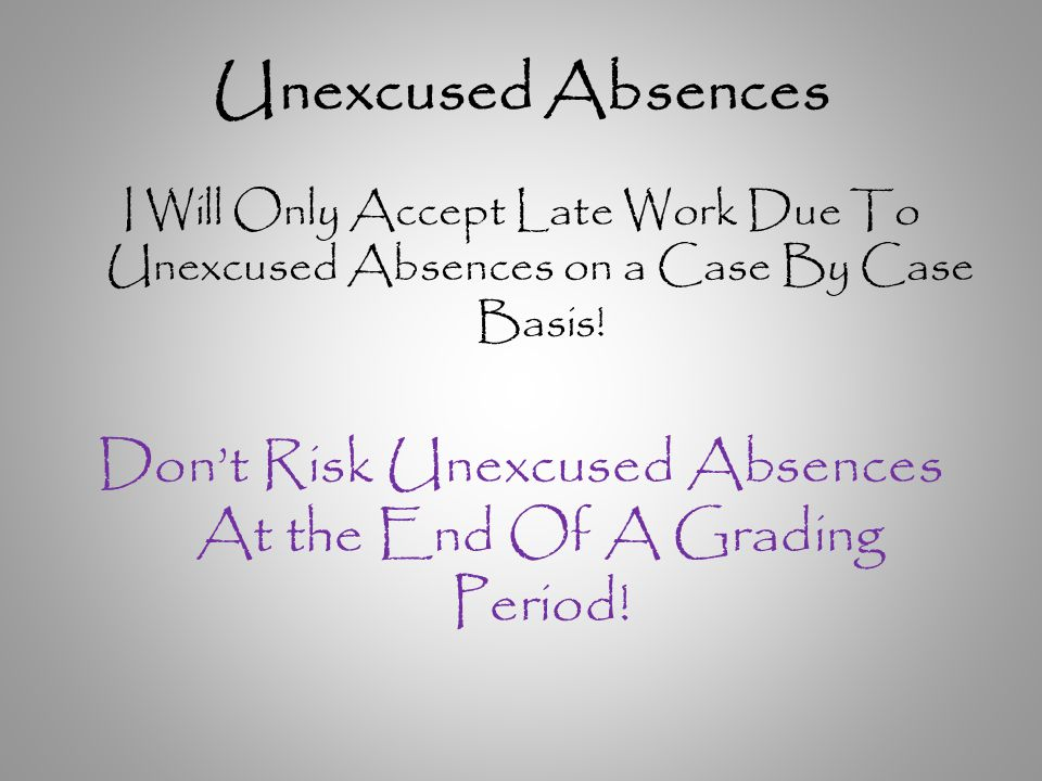 Unexcused Absences I Will Only Accept Late Work Due To Unexcused Absences on a Case By Case Basis.