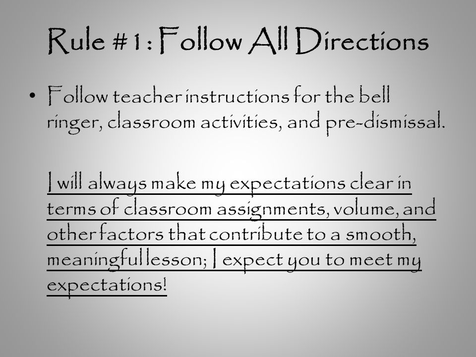 Rule #1: Follow All Directions Follow teacher instructions for the bell ringer, classroom activities, and pre-dismissal.