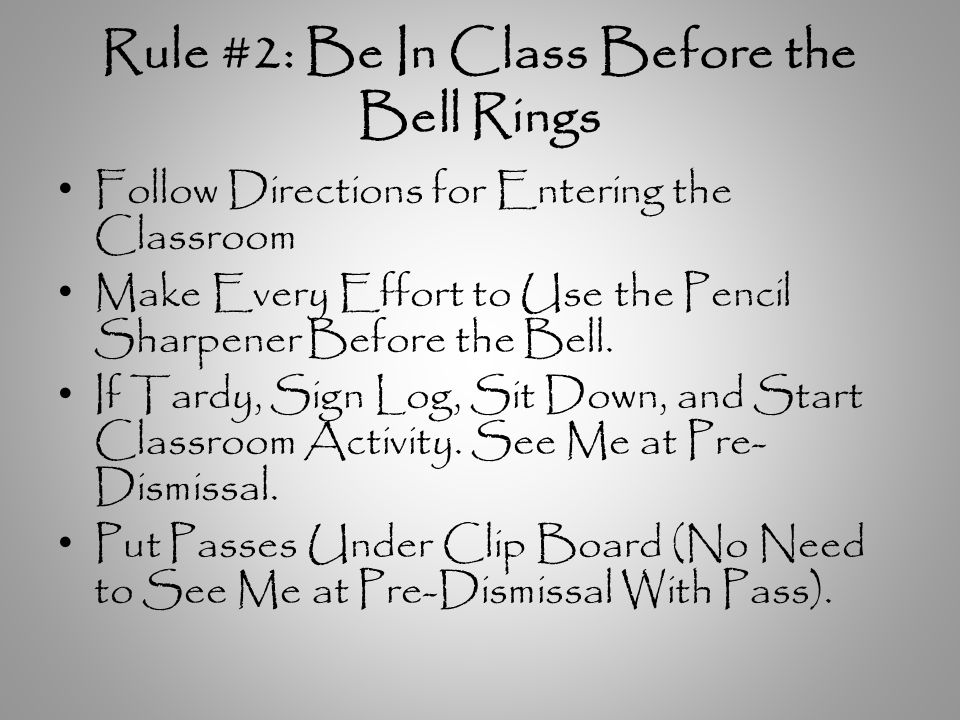 Rule #2: Be In Class Before the Bell Rings Follow Directions for Entering the Classroom Make Every Effort to Use the Pencil Sharpener Before the Bell.