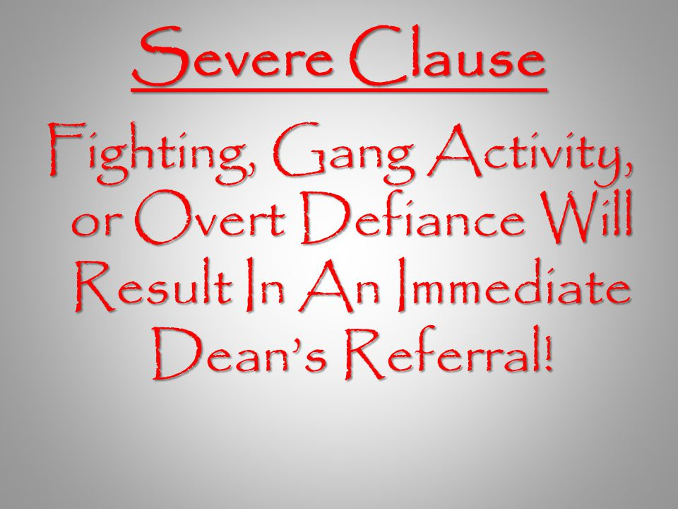 Severe Clause Fighting, Gang Activity, or Overt Defiance Will Result In An Immediate Dean's Referral!