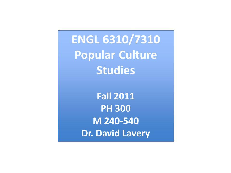 ENGL 6310/7310 Popular Culture Studies Fall 2011 PH 300 M 240-540 Dr.