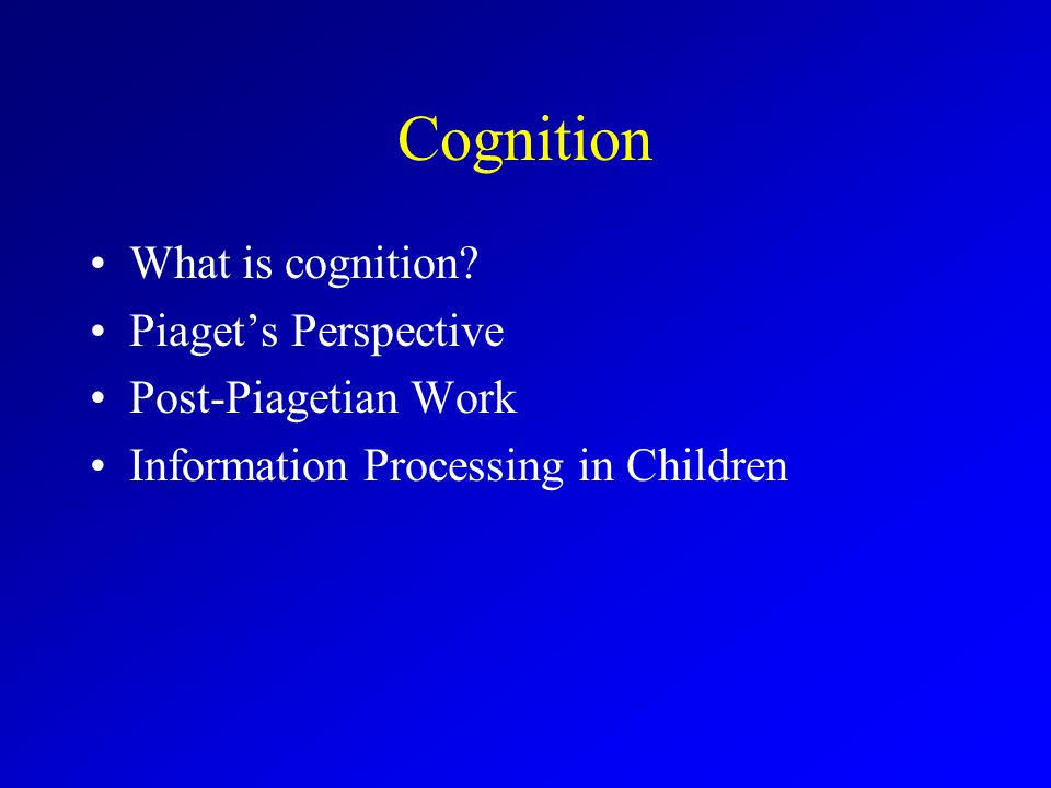 Cognition What is cognition.